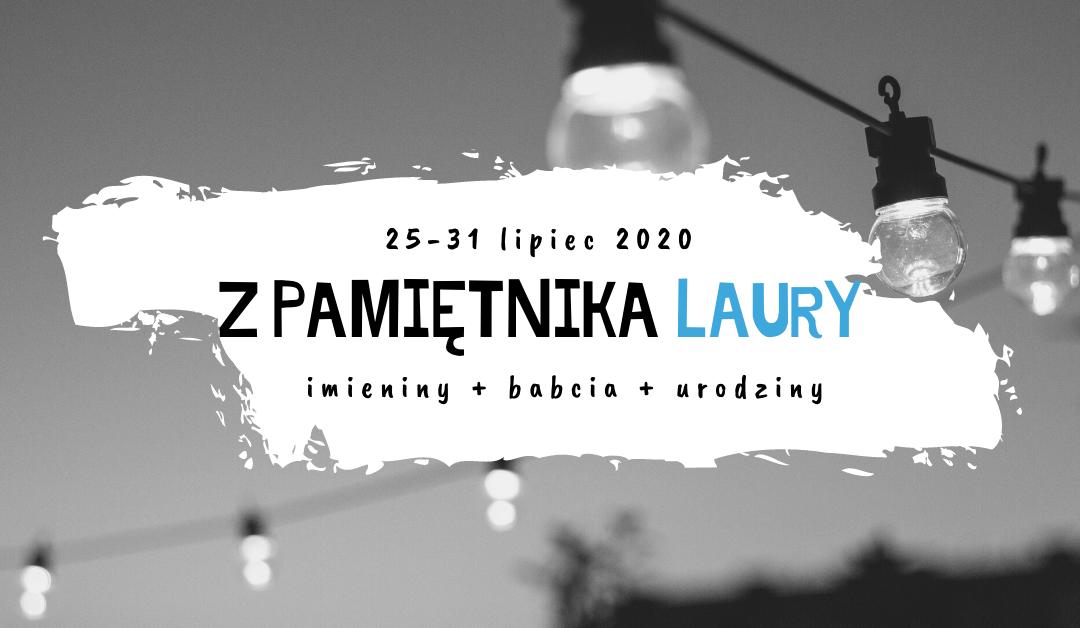 Z PAMIĘTNIKA LAURY 25-31 LIPIEC 2020